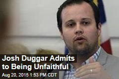 Josh Duggar Admits to Being Unfaithful