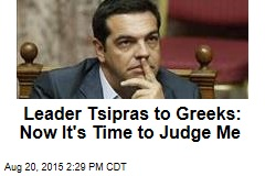 Leader Tsipras to Greeks: OK, Now It's Time to Judge Me