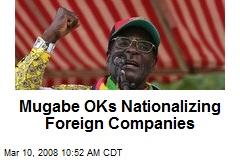 Mugabe OKs Nationalizing Foreign Companies