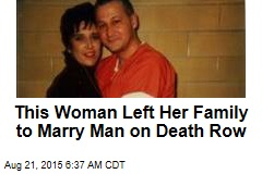 This Woman Left Her Family to Marry Man on Death Row