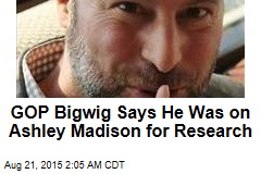 GOP Bigwig Says He Was On Ashley Madison for Research