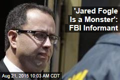 'Jared Fogle Is a Monster': FBI Informant