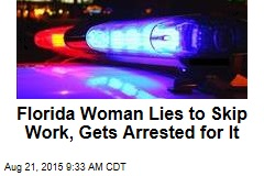 Florida Woman Lies to Skip Work, Gets Arrested for It
