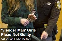 'Slender Man' Girls Plead Not Guilty