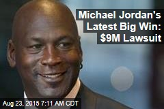 Michael Jordan's Latest Big Win: $9M Lawsuit