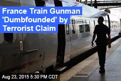 France Train Gunman 'Dumbfounded' by Terrorist Claim