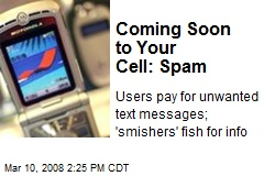 Coming Soon to Your Cell: Spam