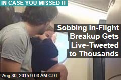 Sobbing In-Flight Breakup Gets Live-Tweeted to Thousands