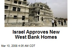 Israel Approves New West Bank Homes