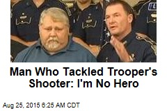 Man Who Tackled Trooper's Shooter: I'm No Hero