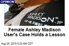 Female Ashley Madison User's Case Holds a Lesson