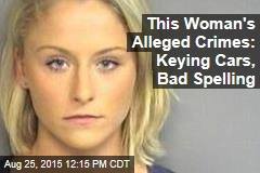 This Woman's Alleged Crimes: Keying Cars, Bad Spelling