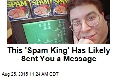 This 'Spam King' Has Likely Sent You a Message