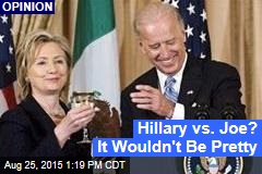 Hillary vs. Joe? It Wouldn't Be Pretty