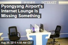Pyongyang Airport's Internet Lounge Is Missing Something
