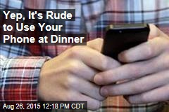 Yep, It's Rude to Use Your Phone at Dinner