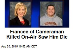 Fiancee of Photographer Killed On-Air Saw Him Die