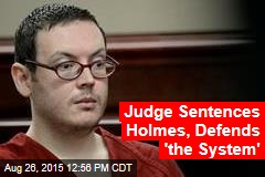Judge Sentences Holmes, Defends 'the System'