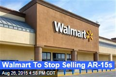 Walmart To Stop Selling AR-15s