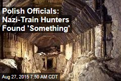 Polish Officials: Nazi-Train Hunters Found 'Something'