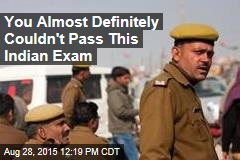 You Almost Definitely Couldn't Pass This Indian Exam