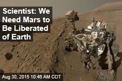 Scientist: We Need Mars to Be Liberated of Earth