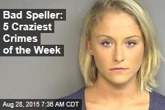 Bad Speller: 5 Craziest Crimes of the Week