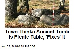 Town Thinks Ancient Tomb Is Picnic Table, 'Fixes' It