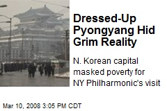 Dressed-Up Pyongyang Hid Grim Reality