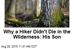 Why a Hiker Didn't Die in the Wilderness: His Son