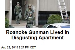 Roanoke Gunman Lived In Disgusting Apartment