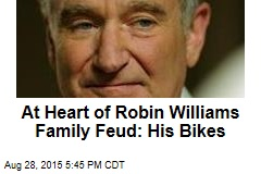 At Heart of Robin Williams Family Feud: His Bikes