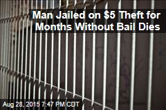 Man Jailed on $5 Theft for Months Without Bail Dies