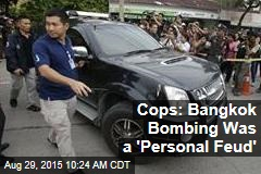Cops: Bangkok Bombing Was a 'Personal Feud'