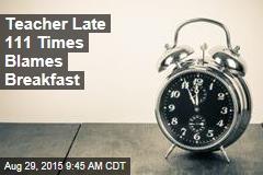 Teacher Late 111 Times Blames Breakfast