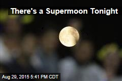 There's a Supermoon Tonight