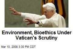 Environment, Bioethics Under Vatican's Scrutiny
