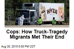 Cops: Here's How the 71 Truck Migrants Likely Died