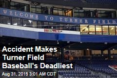 Accident Makes Turner Field Baseball's Deadliest