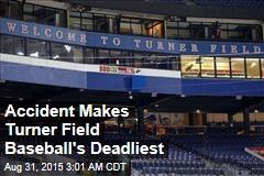 Accident Makes Turner Field Baseball's Deadliest