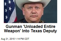 Gunman 'Unloaded Entire Weapon' Into Texas Deputy