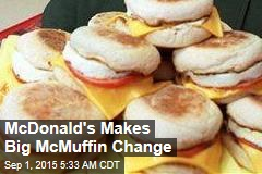 McDonald's Makes Big McMuffin Change