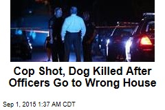 Cop Shot, Dog Killed After Officers Go to Wrong House