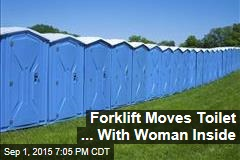 Forklift Moves Toilet ... With Woman Inside