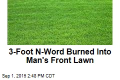 3-Foot N-Word Burned Into Man's Front Lawn