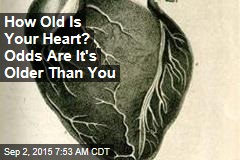 How Old Is Your Heart? Odds Are It's Older Than You