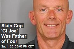 Slain Cop 'GI Joe' Was Father of Four