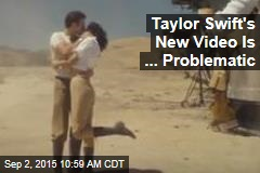 Taylor Swift's New Video Is ... Problematic