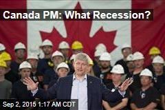 Canada PM: What Recession?