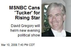 MSNBC Cans 'Tucker' for Rising Star